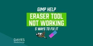 GIMP Eraser Tool Not Working? Here's How to Fix It in GIMP 2.10